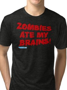 Zombies Ate My Brains Tri-blend T-Shirt