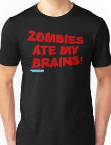 Zombies Ate My Brains Unisex T-Shirt