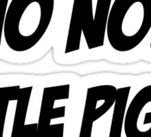 Little Piggy  NO NO!  Little Piggy  GO HOME! Sticker