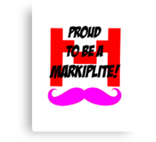 Proud to be a Markiplite! Canvas Print