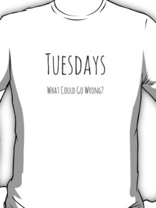 Tuesdays Too T-Shirt