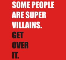 Some people are supervillains. Get over it. by evlbzltyr
