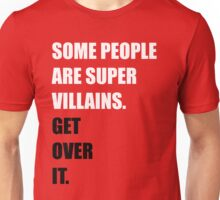 Some people are supervillains. Get over it. Unisex T-Shirt
