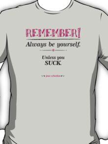 """Remember, always be yourself. Unless you suck."" (Joss Whedon) - Light T-Shirt"