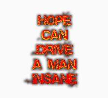 Hope can drive a man insane Unisex T-Shirt