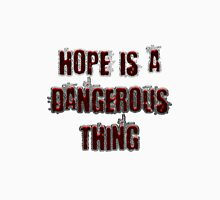 Hope is a dangerous thing Unisex T-Shirt