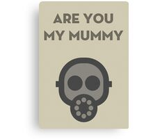 Are you my Mummy Canvas Print