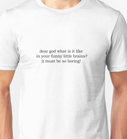 Dear God, what is it like in your funny little brains? BLACK font Unisex T-Shirt