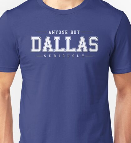 Anyone But Dallas Unisex T-Shirt