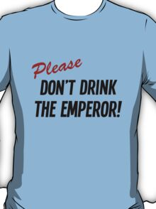 Please don't drink the emperor T-Shirt