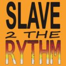 Slave 2 The Rythm #2 by CJSDesign