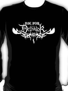 Die for Dethklok T-Shirt