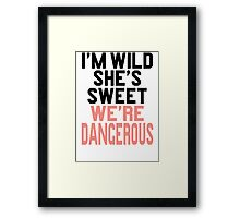 Im WIld She's Sweet We're Dangerous (1 of 2) Framed Print