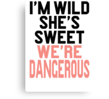 Im WIld She's Sweet We're Dangerous (1 of 2) Canvas Print