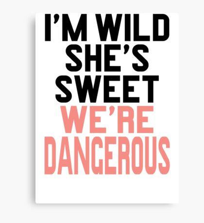Im WIld She's Sweet We're Dangerous (1 of 2) Canvas Print