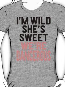 Im WIld She's Sweet We're Dangerous (1 of 2) T-Shirt