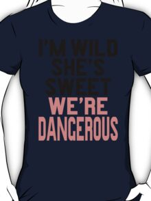 Im WIld She's Sweet We're Dangerous (1 of 2) T-Shirt
