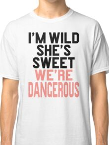 Im WIld She's Sweet We're Dangerous (1 of 2) Classic T-Shirt