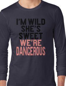 Im WIld She's Sweet We're Dangerous (1 of 2) Long Sleeve T-Shirt
