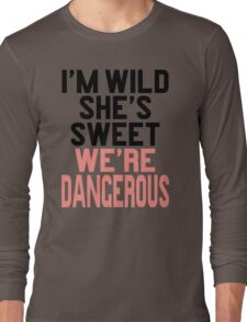 Im WIld She's Sweet We're Dangerous (1 of 2) Long Sleeve T-Shirt