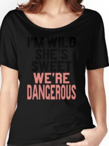 Im WIld She's Sweet We're Dangerous (1 of 2) Women's Relaxed Fit T-Shirt