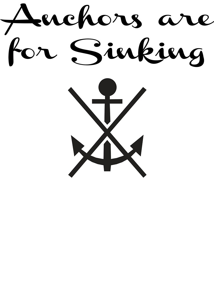 Anchors Are For Sinking by KatBDesigns
