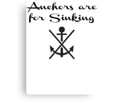 Anchors Are For Sinking Canvas Print