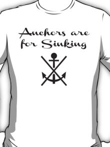 Anchors Are For Sinking T-Shirt