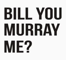 Bill You Murray Me ? by KatBDesigns