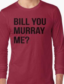 Bill You Murray Me ? Long Sleeve T-Shirt