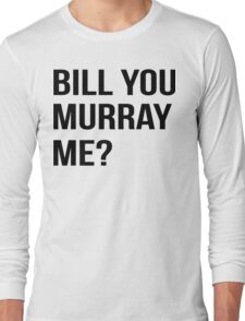 Bill You Murray Me ? Long Sleeve T-Shirt