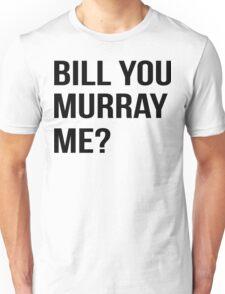 Bill You Murray Me ? Unisex T-Shirt