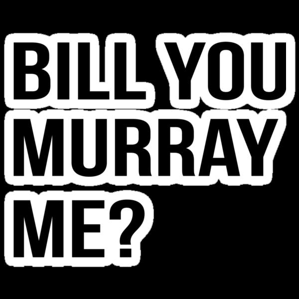 Bill You Murray Me ? by KatBDesigns