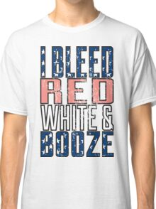 I Bleed Red White And Booze Classic T-Shirt