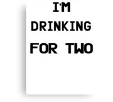 I'm Drinking For Two Canvas Print