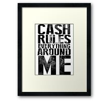 Cash Rules Everything Around Me Framed Print