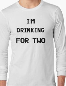 I'm Drinking For Two Long Sleeve T-Shirt
