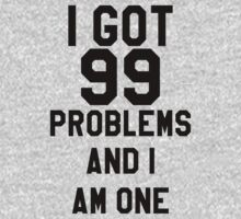 I Got 99 Problems And I Am One by KatBDesigns