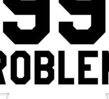 I Got 99 Problems And I Am One Sticker