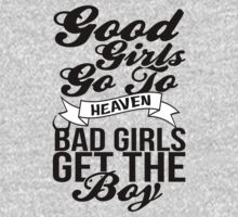 Good Girls Go To Heaven Bad Girls Get The Boy by KatBDesigns