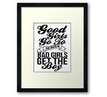 Good Girls Go To Heaven Bad Girls Get The Boy Framed Print