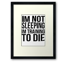 Im Not Sleeping Im Training To Die Framed Print
