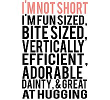I'm Not Short Im Fun Sized Bite Sized Vertically Efficient Adorable Danty & Great At Hugging Photographic Print
