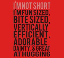 I'm Not Short Im Fun Sized Bite Sized Vertically Efficient Adorable Danty & Great At Hugging Kids Clothes