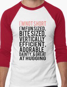 I'm Not Short Im Fun Sized Bite Sized Vertically Efficient Adorable Danty & Great At Hugging Men's Baseball ¾ T-Shirt
