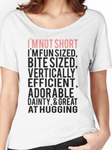 I'm Not Short Im Fun Sized Bite Sized Vertically Efficient Adorable Danty & Great At Hugging Women's Relaxed Fit T-Shirt