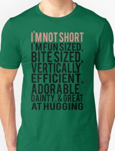 I'm Not Short Im Fun Sized Bite Sized Vertically Efficient Adorable Danty & Great At Hugging Unisex T-Shirt