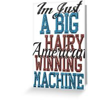 Im Just A Big Hairy American Winning Machine Greeting Card