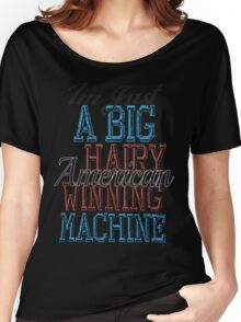 Im Just A Big Hairy American Winning Machine Women's Relaxed Fit T-Shirt