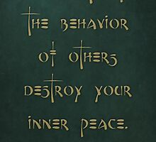 """Do not let the behavior of others destroy your inner peace."" - Dalai Lama by Zero Dean"